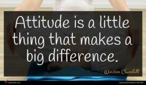 Winston Churchill quote : Attitude is a little ...