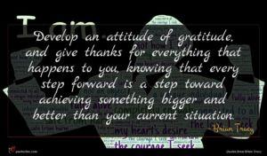 Brian Tracy quote : Develop an attitude of ...