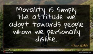 Oscar Wilde quote : Morality is simply the ...
