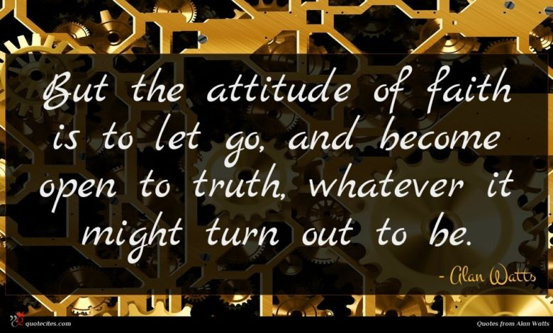 Photo of Alan Watts quote : But the attitude of …