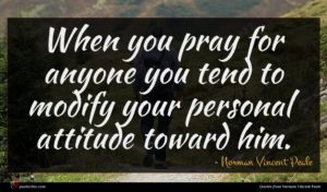 Norman Vincent Peale quote : When you pray for ...