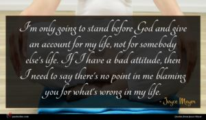 Joyce Meyer quote : I'm only going to ...