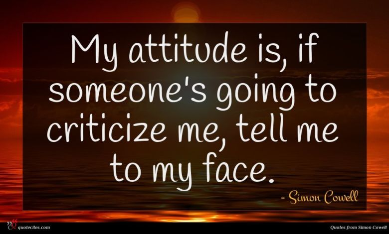 Photo of Simon Cowell quote : My attitude is if …