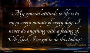 Richard Branson quote : My general attitude to ...