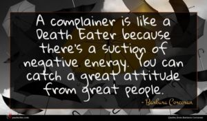 Barbara Corcoran quote : A complainer is like ...