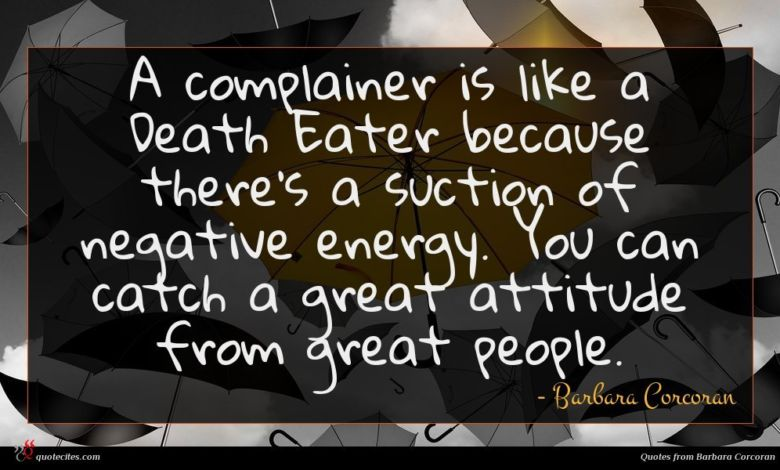 Photo of Barbara Corcoran quote : A complainer is like …