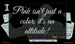 Miley Cyrus quote : Pink isn't just a ...