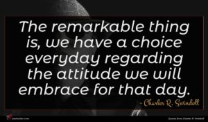 Charles R. Swindoll quote : The remarkable thing is ...