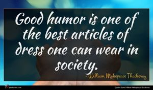 William Makepeace Thackeray quote : Good humor is one ...