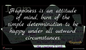 Kriyananda quote : Happiness is an attitude ...