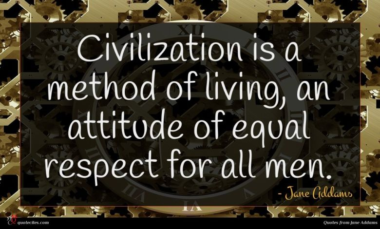 Photo of Jane Addams quote : Civilization is a method …