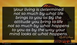 Khalil Gibran quote : Your living is determined ...