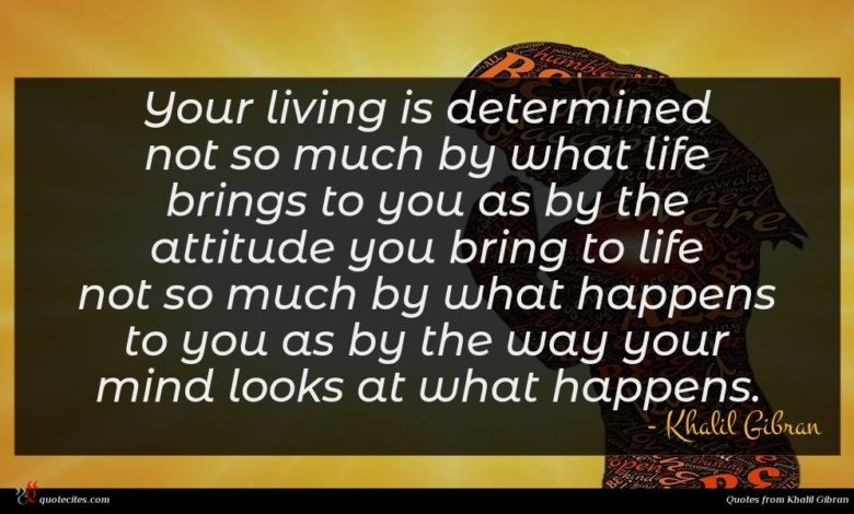 Photo of Khalil Gibran quote : Your living is determined …