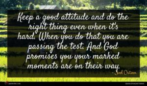 Joel Osteen quote : Keep a good attitude ...