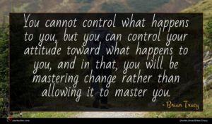 Brian Tracy quote : You cannot control what ...