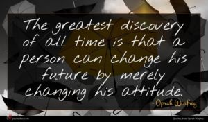 Oprah Winfrey quote : The greatest discovery of ...