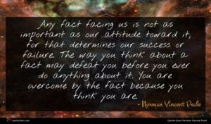 Norman Vincent Peale quote : Any fact facing us ...