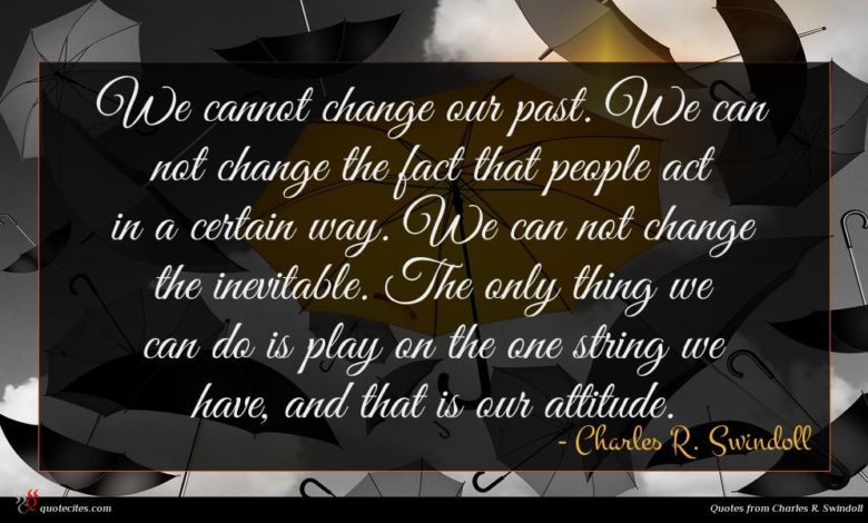 Photo of Charles R. Swindoll quote : We cannot change our …
