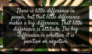 Robert Collier quote : There is little difference ...