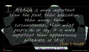 Charles R. Swindoll quote : Attitude is more important ...