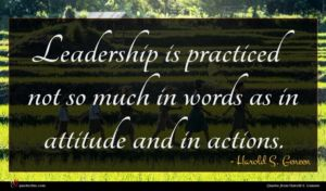 Harold S. Geneen quote : Leadership is practiced not ...