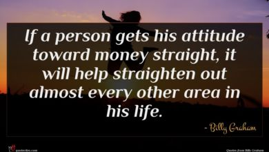 Photo of Billy Graham quote : If a person gets …