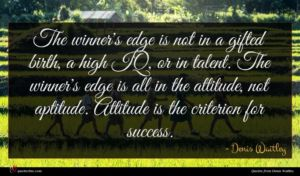 Denis Waitley quote : The winner's edge is ...