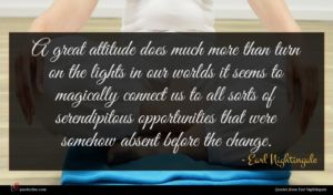Earl Nightingale quote : A great attitude does ...