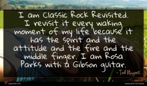 Ted Nugent quote : I am Classic Rock ...