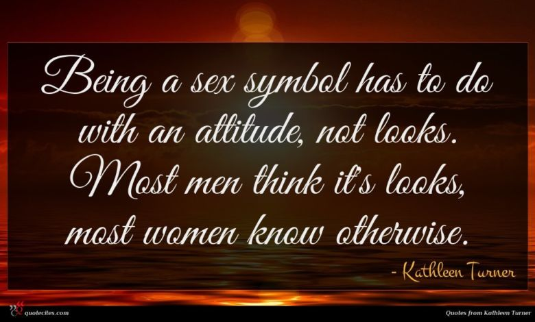 Photo of Kathleen Turner quote : Being a sex symbol …