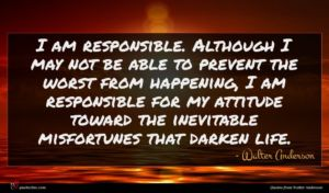 Walter Anderson quote : I am responsible Although ...
