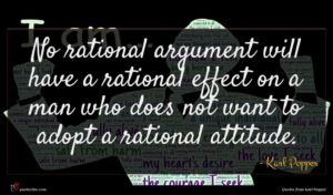 Karl Popper quote : No rational argument will ...