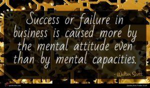 Walter Scott quote : Success or failure in ...