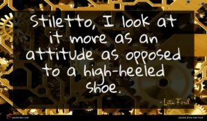 Lita Ford quote : Stiletto I look at ...
