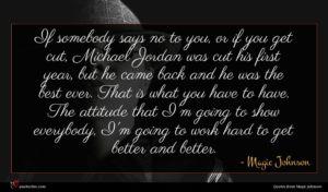 Magic Johnson quote : If somebody says no ...