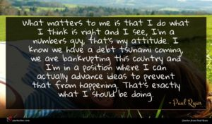 Paul Ryan quote : What matters to me ...
