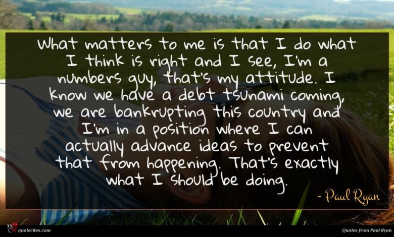 Photo of Paul Ryan quote : What matters to me …