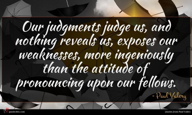Photo of Paul Valery quote : Our judgments judge us …