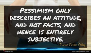 Francis Parker Yockey quote : Pessimism only describes an ...