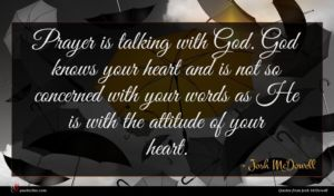 Josh McDowell quote : Prayer is talking with ...