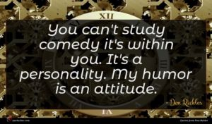 Don Rickles quote : You can't study comedy ...