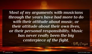 Billy Corgan quote : Most of my arguments ...
