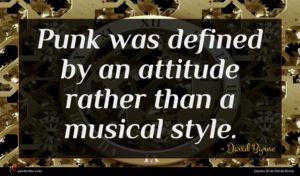 David Byrne quote : Punk was defined by ...