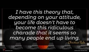 Christian Bale quote : I have this theory ...
