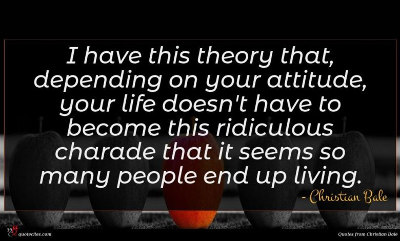Photo of Christian Bale quote : I have this theory …