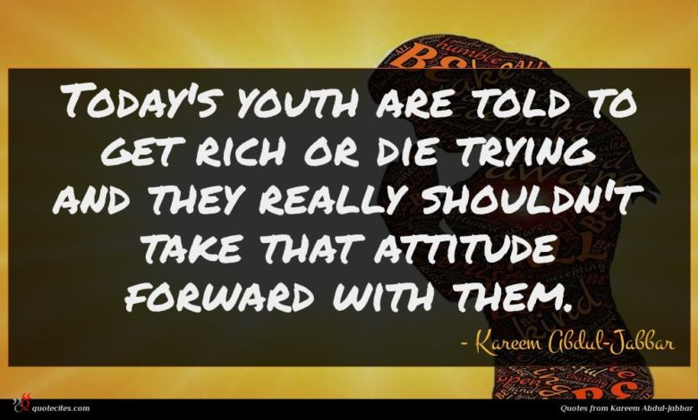 Today's youth are told to get rich or die trying and they really shouldn't take that attitude forward with them.