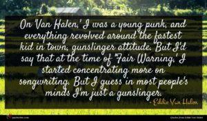 Eddie Van Halen quote : On 'Van Halen ' ...