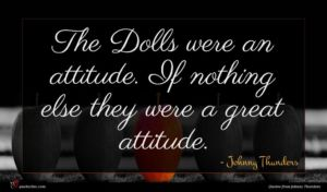 Johnny Thunders quote : The Dolls were an ...