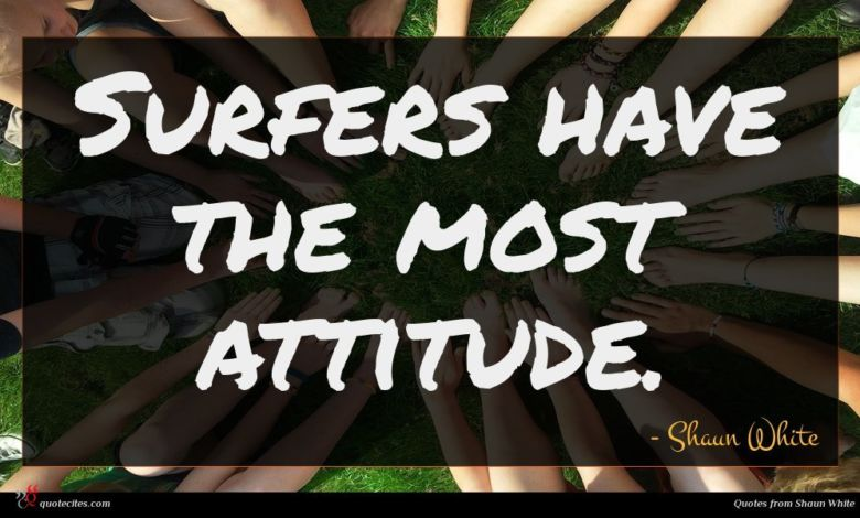 Photo of Shaun White quote : Surfers have the most …