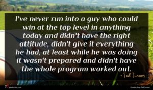 Ted Turner quote : I've never run into ...